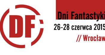 Dni Fantastyki 2015 – Ruszyła przedsprzedaż